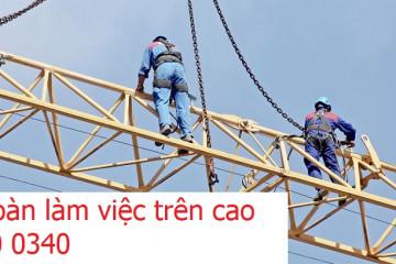 Huấn luyện an toàn nhóm 3 – Làm việc trên cao
